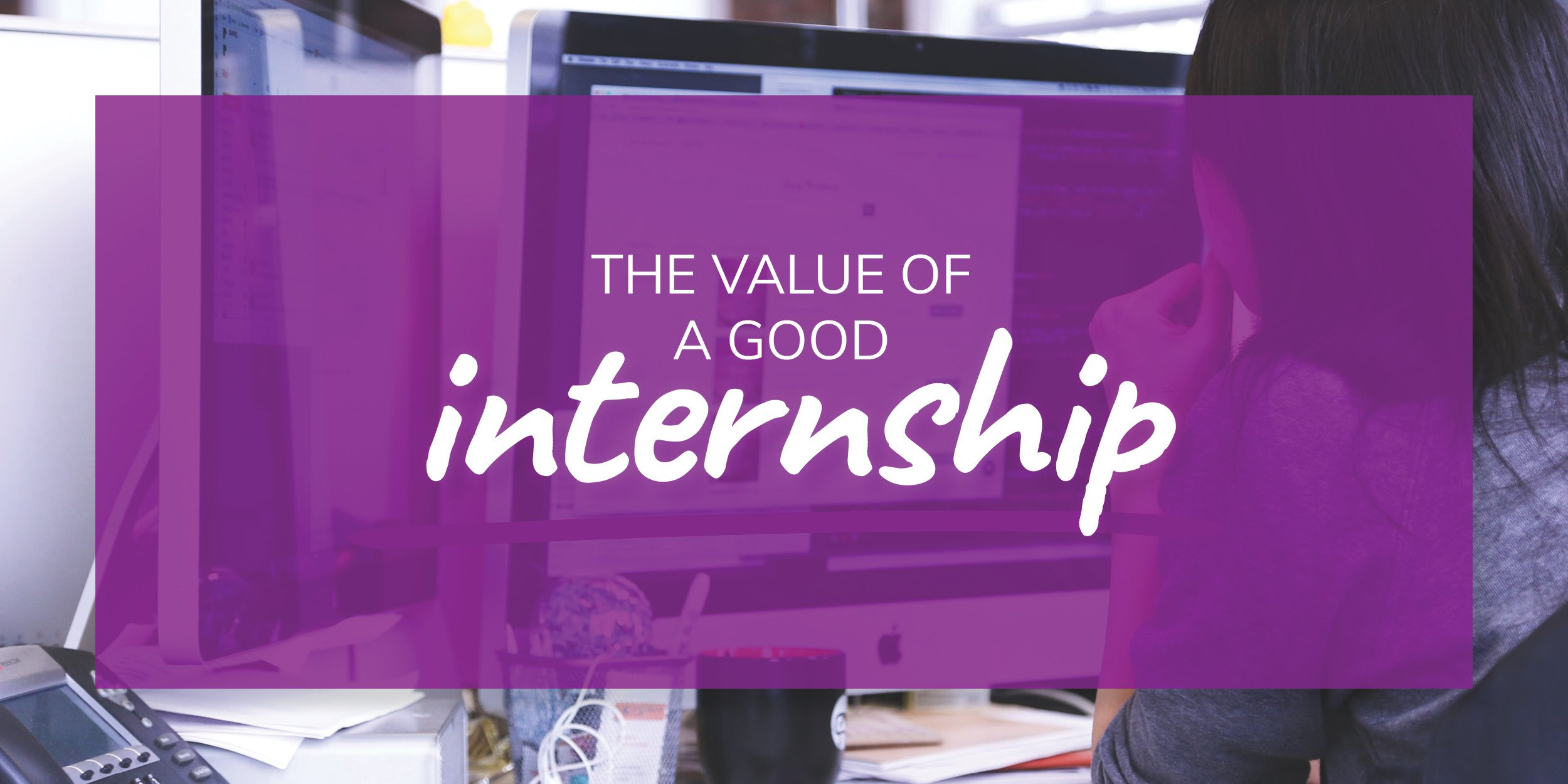 The Value of a Good Internship